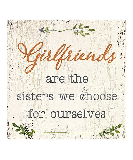 My Word! Girlfriends Are Sisters Block Sign   zulily
