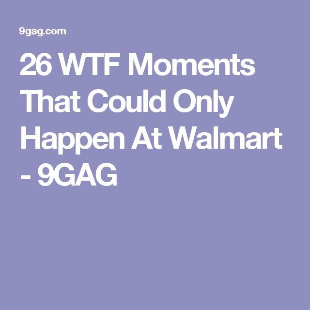 26 WTF Moments That Could Only Happen At Walmart - 9GAG