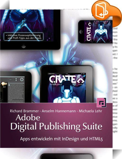 Adobe Digital Publishing Suite    ::  Mit InDesign und der Digital Publishing Suite von Adobe lassen sich attraktive interaktive Magazin-Apps für Tablets und Smartphones entwickeln. Wie Sie diese Werkzeuge ausreizen, ergänzend mit JavaScript, HTML5 und CSS3 arbeiten und dazu Adobe Edge Animate einsetzen, verraten drei Profis, die ihr Wissen in den Anleitungen, Beispielen und zahlreichen wertvollen Praxistipps zusammenbringen. Sie führen durch den gesamten Prozess der App-Erstellung, vo...