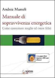 """Il """"Manuale di sopravvivenza energetica"""" scritto dal giornalista Andrea Mameli e pubblicato dalla casa editrice Scienza Express Edizioni è un ricettario di consigli utili per conseguire un #risparmio energetico dai piccoli gesti quotidiani, per diminuire i nostri consumi, l'impronta ecologica della nostra società e… risparmiare 1.000 euro l'anno! #Libri e #ambiente su @marraiafura"""