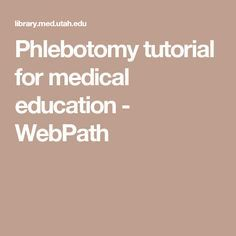 Phlebotomy tutorial for medical education - WebPath