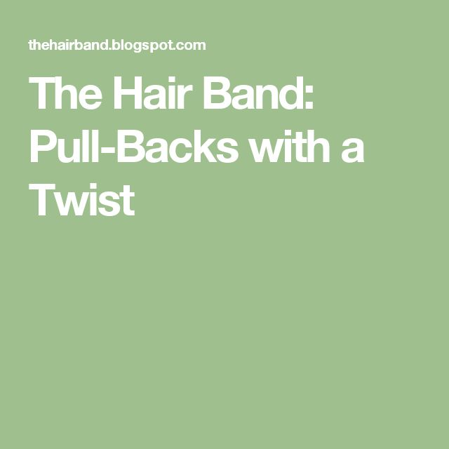 The Hair Band: Pull-Backs with a Twist