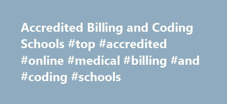 Accredited Billing and Coding Schools #top #accredited #online #medical #billing #and #coding #schools http://france.nef2.com/accredited-billing-and-coding-schools-top-accredited-online-medical-billing-and-coding-schools/  # Find the program for you Search our directory of all medical billing and coding schools 6.01: Accredited Billing and Coding Schools Medical billing and medical coding are two of the fastest growing jobs in the health sector. The Bureau of Labor Statistics (BLS) expects…