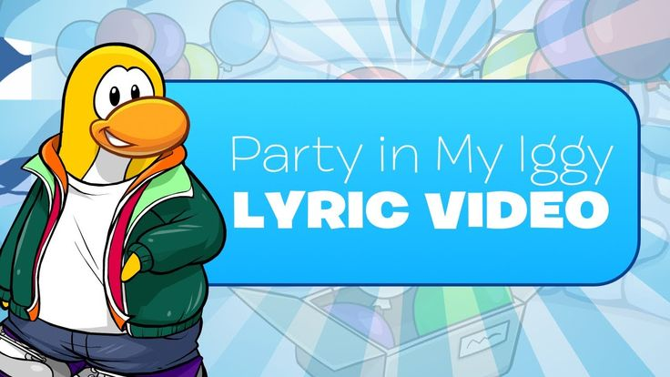 Club Penguin Party In My Iggy Lyric Video and Full Song