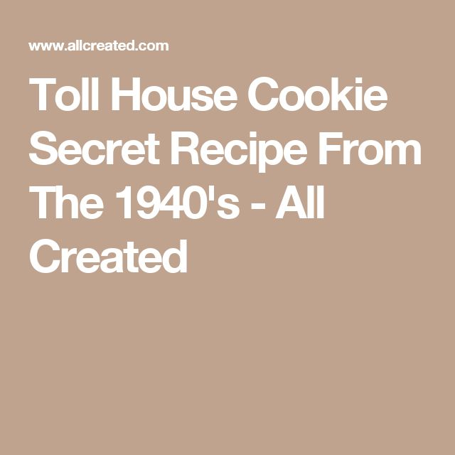 Toll House Cookie Secret Recipe From The 1940's - All Created