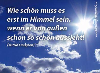 """""""Wie schön muß es erst im Himmel sein, wenn er von außen schon so schön aussieht!"""" - Astrid Lindgren"""