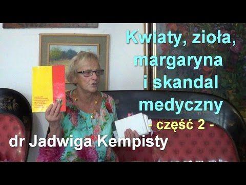 Kwiaty, zioła, margaryna i skandal medyczny, część 2 - dr Jadwiga Kempisty