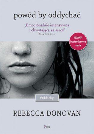 """Rebecca Donovan, """"Powód by oddychać"""", przeł. Ernest Kacperski, JK, Łódź 2014. 490 stron"""