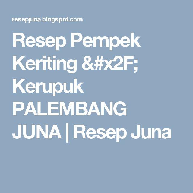 Resep Pempek Keriting / Kerupuk PALEMBANG JUNA | Resep Juna