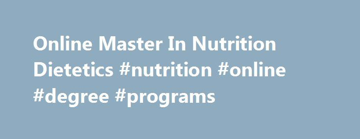 non thesis ms nutrition Asu also offers a non-thesis, online ms in nutrition (dietetics) for experienced  dieticians who want to take advanced coursework in the field another degree.