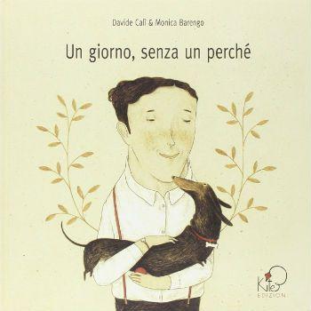 Un giorno, senza un perché, Davide Calì, Monica Barengo, Kite Edizioni