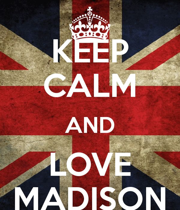 Keep Calm and love madison  | Nobody has voted for this poster yet. Why don't you?