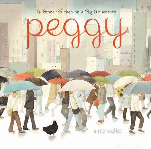 Peggy: A Brave Chicken on a Big Adventure: Anna Walker: 9780544259003: Amazon.com: Books