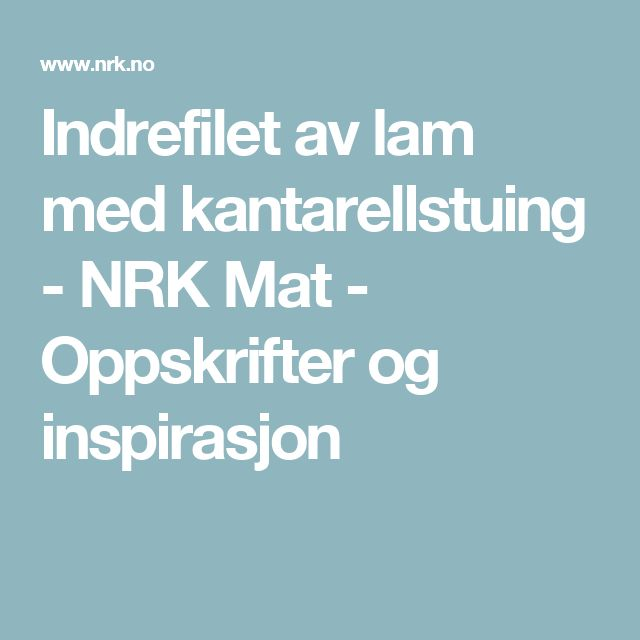 Indrefilet av lam med kantarellstuing - NRK Mat - Oppskrifter og inspirasjon