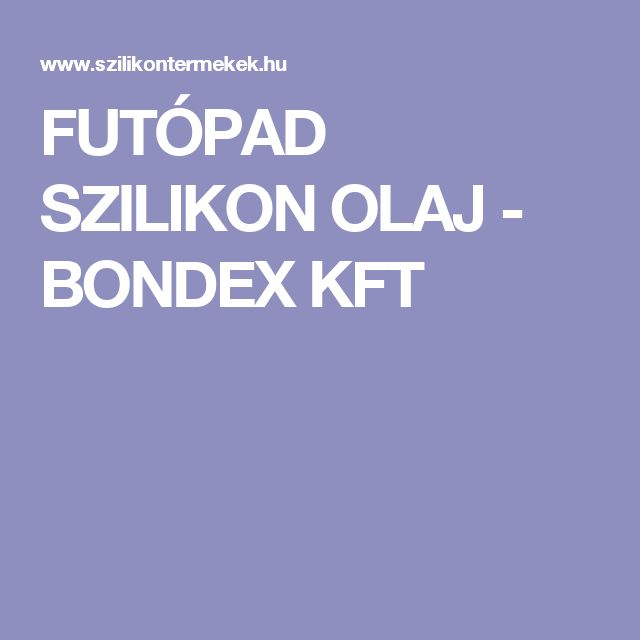 FUTÓPAD SZILIKON OLAJ - BONDEX KFT