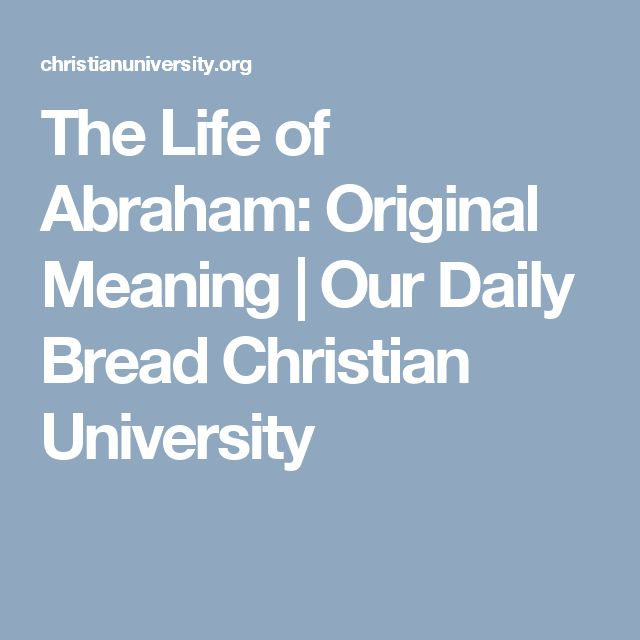 The Life of Abraham: Original Meaning | Our Daily Bread Christian University