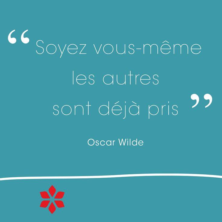 Soyez vous-même, les autres sont déjà pris. Oscar Wilde ...