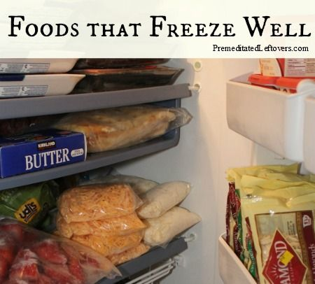 A list of foods that freeze well - freezing can help with meal planning and reduce food waste.