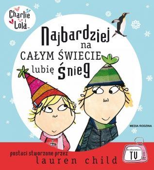 Charlie i Lola. Najbardziej na całym świecie lubię śnieg - Wydawnictwo Media Rodzina - Książki, Audiobooki, eBooki
