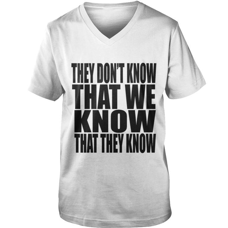 Friends #Quote - They Don't Know That We Know...... T shirt, Order HERE ==> https://www.sunfrog.com/LifeStyle/124516591-704228568.html?48546, Please tag & share with your friends who would love it, #quote about moving on, sayings about friends, cool sayings #motorcycles, #swimming, #workouts  quotes about moving on, quotes about strength, disney quotes, famous quotes  #quote #sayings #quotes #saying #redhead #science #nature #ginger #sports #tattoos #technology #travel