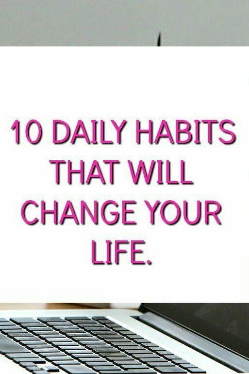 10 daily habits that will change your life for better .