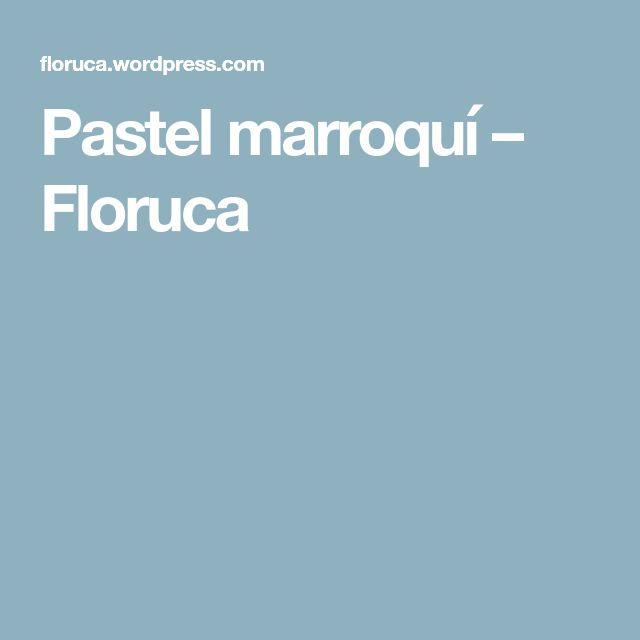Pastel marroquí – Floruca
