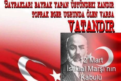 Allah bu millete bir daha istiklal marşı yazdırmasın ! ( Mehmet Akif Ersoy ) 12 MART 1921 İSTİKLAL MARŞIMIZIN KABULÜ