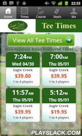 Eagle Creek Golf Tee Times  Android App - playslack.com , The Eagle Creek Golf app includes custom tee time bookings with easy tap navigation and booking of tee times. The app also supports promotion code discounts with a deals section, course information and an account page to look up past reservations and share these reservations with your playing partners via text and email.