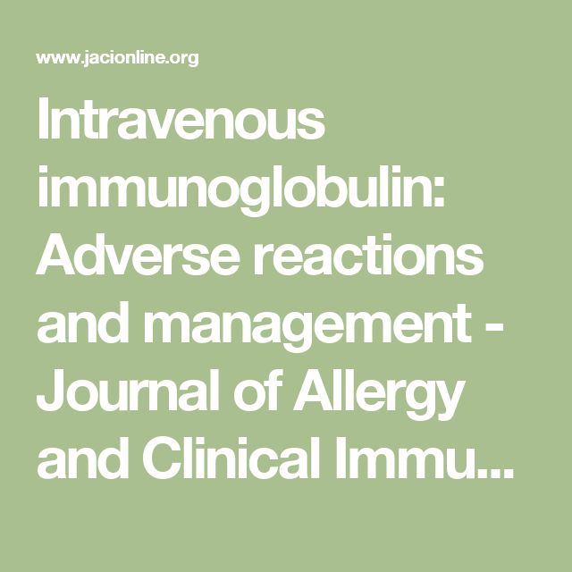 Intravenous immunoglobulin: Adverse reactions and management - Journal of Allergy and Clinical Immunology