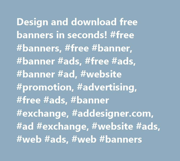 Design and download free banners in seconds! #free #banners, #free #banner, #banner #ads, #free #ads, #banner #ad, #website #promotion, #advertising, #free #ads, #banner #exchange, #addesigner.com, #ad #exchange, #website #ads, #web #ads, #web #banners http://west-virginia.remmont.com/design-and-download-free-banners-in-seconds-free-banners-free-banner-banner-ads-free-ads-banner-ad-website-promotion-advertising-free-ads-banner-exchange-addesigner-com-a/  # AdDesigner.com is a unique FREE…