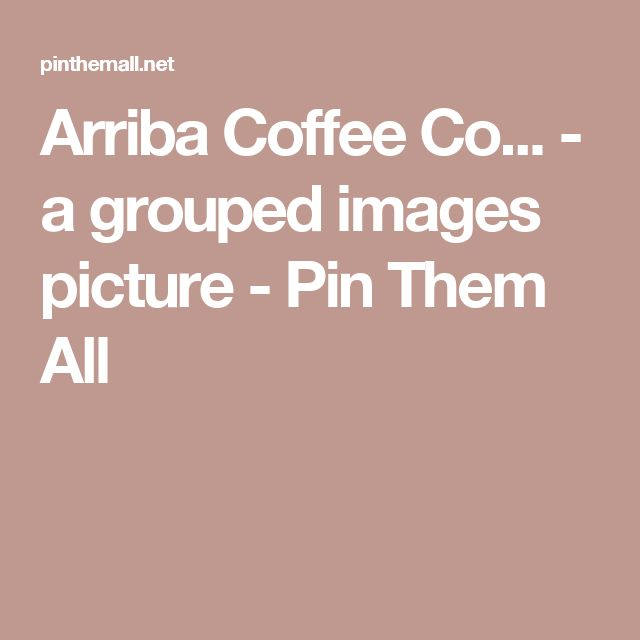 Arriba Coffee Co... - a grouped images picture - Pin Them All