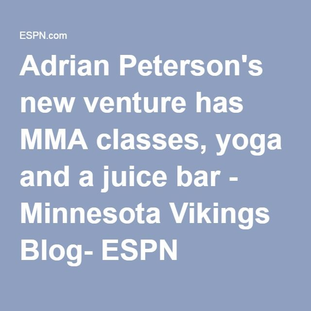Adrian Peterson's new venture has MMA classes, yoga and a juice bar - Minnesota Vikings Blog- ESPN