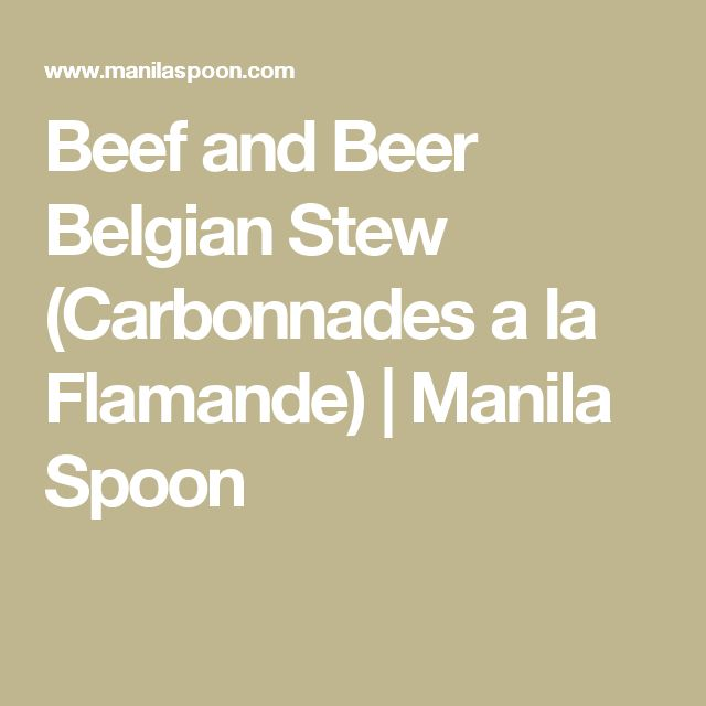 Beef and Beer Belgian Stew (Carbonnades a la Flamande) | Manila Spoon