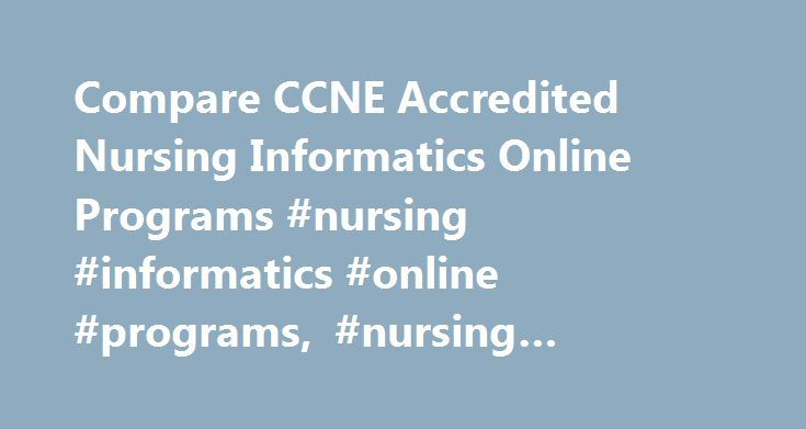 Compare CCNE Accredited Nursing Informatics Online Programs #nursing #informatics #online #programs, #nursing #informatics http://new-orleans.remmont.com/compare-ccne-accredited-nursing-informatics-online-programs-nursing-informatics-online-programs-nursing-informatics/  # Qualifying Veterans Can Attend School for No Out-of-Pocket Cost. HEALTH INFORMATICS CAREERS Chief Information Officer Clinical Database Specialist Clinical Informaticist Clinical Information Manager Clinical Information…