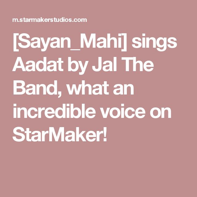[Sayan_Mahi] sings Aadat by Jal The Band, what an incredible voice on StarMaker!