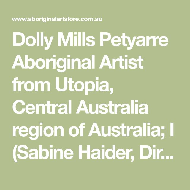 Dolly Mills Petyarre Aboriginal Artist from Utopia, Central Australia region of Australia; I (Sabine Haider, Director of Central Art) have  ...