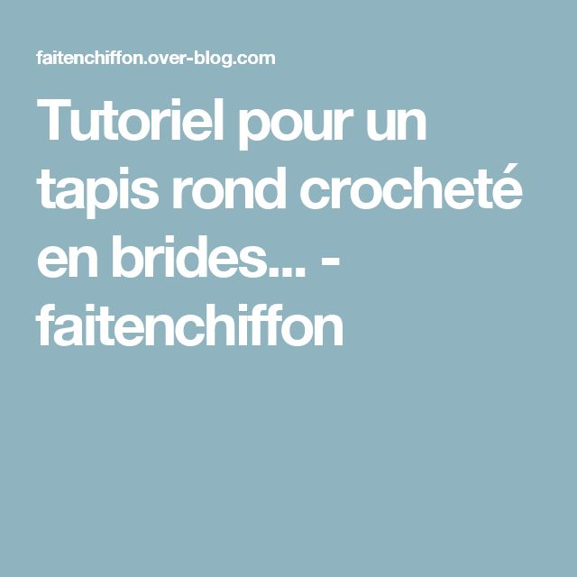 Tutoriel pour un tapis rond crocheté en brides... - faitenchiffon