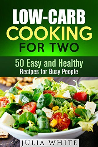Low carb cooking for two 50 easy and healthy recipes for for Healthy recipes for dinner low carb