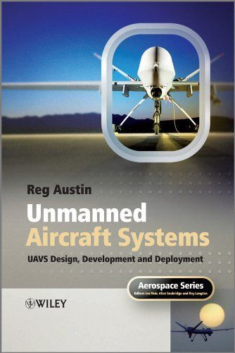 Unmanned Aircraft Systems: UAVS Design, Development and Deployment by Reg Austin. $56.35. Author: Reg Austin. 372 pages. Publisher: Wiley; 1 edition (September 21, 2011)