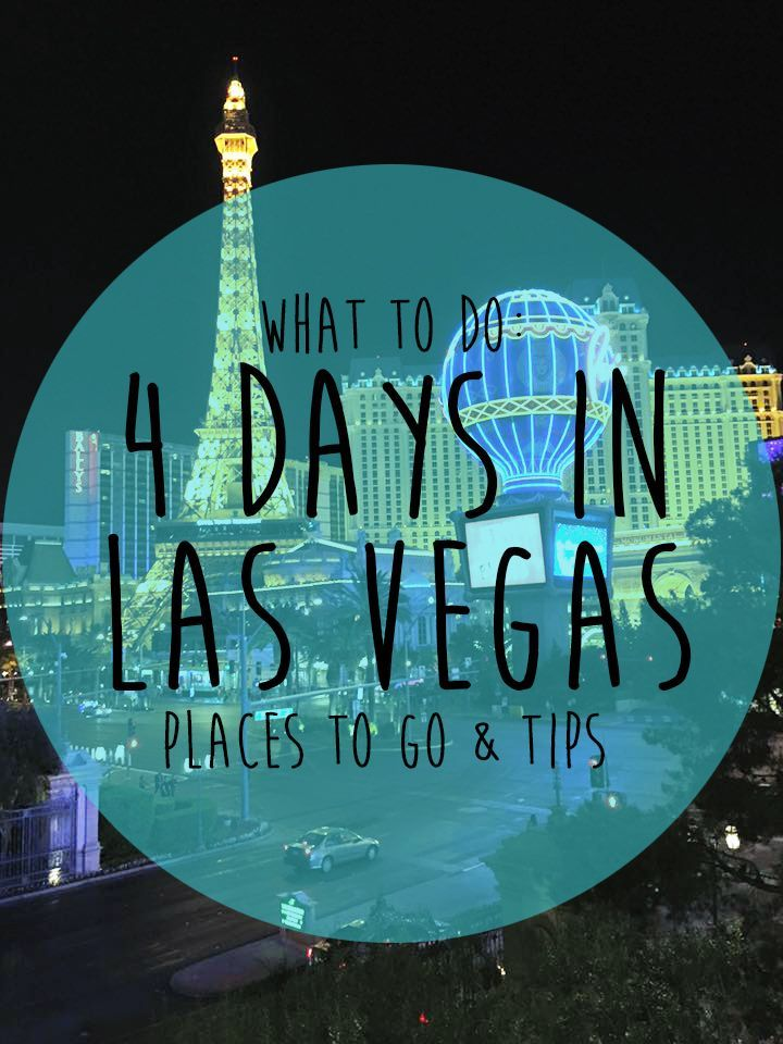 What To Do: 4 Days in Las Vegas: Places to Go and Tips!