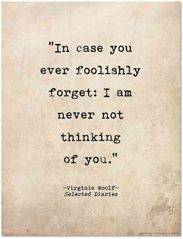 """In case you ever foolishly forget: I am never not thinking about you."" -Virginia Woofl"