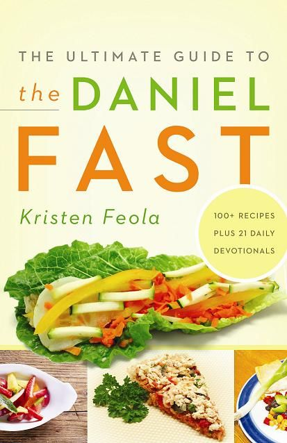 Ultimate Daniel Fast: The Ultimate Guide to the Daniel Fast by Kristen Feola