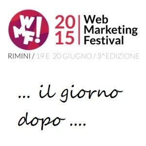 """#WMF15, il resoconto del """"nostro"""" Web Marketing Festival"""