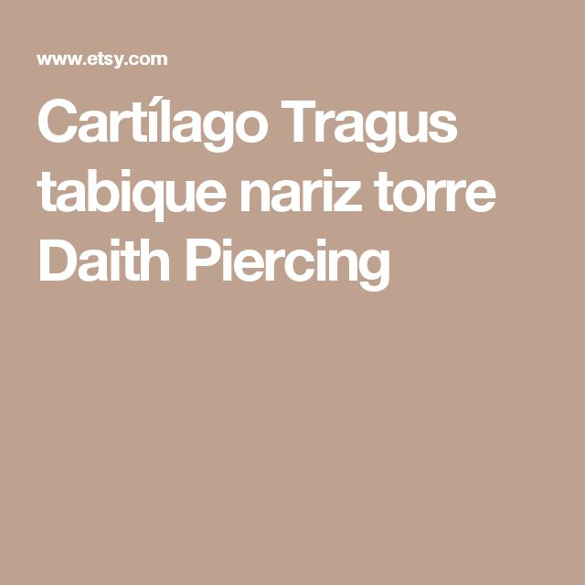 Cartílago Tragus tabique nariz torre Daith Piercing