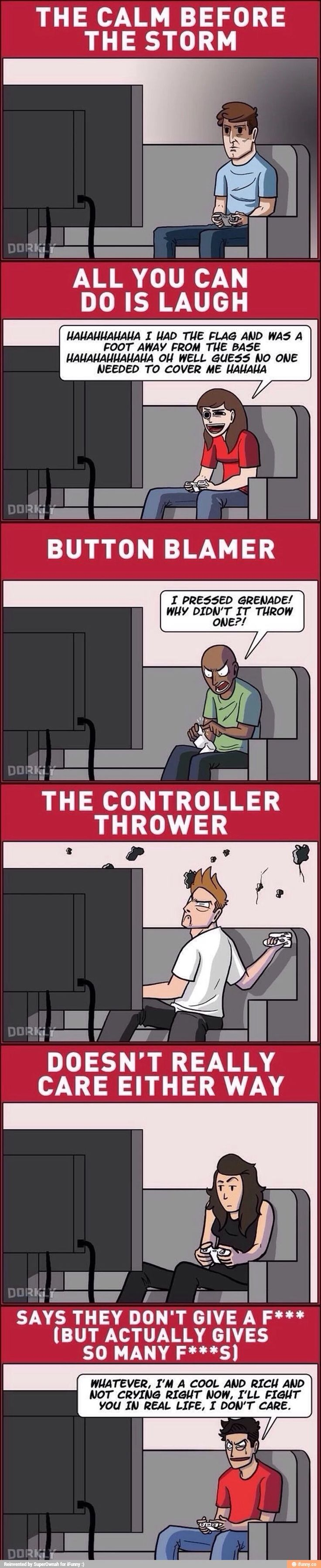 Types of gamers. Im probably the one that laughs uncontrollably haha