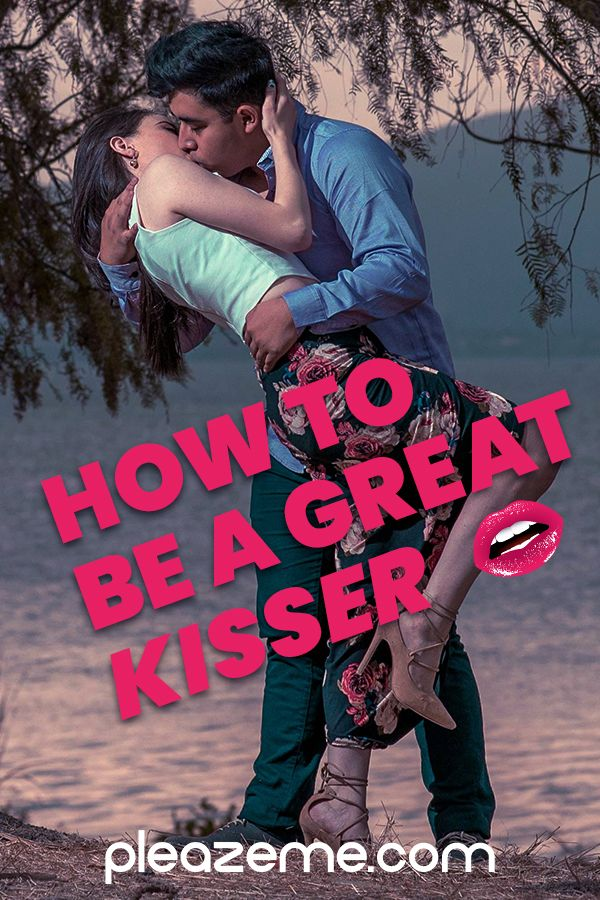 How To Be A Great Kisser How To Kiss Someone Best Kisses