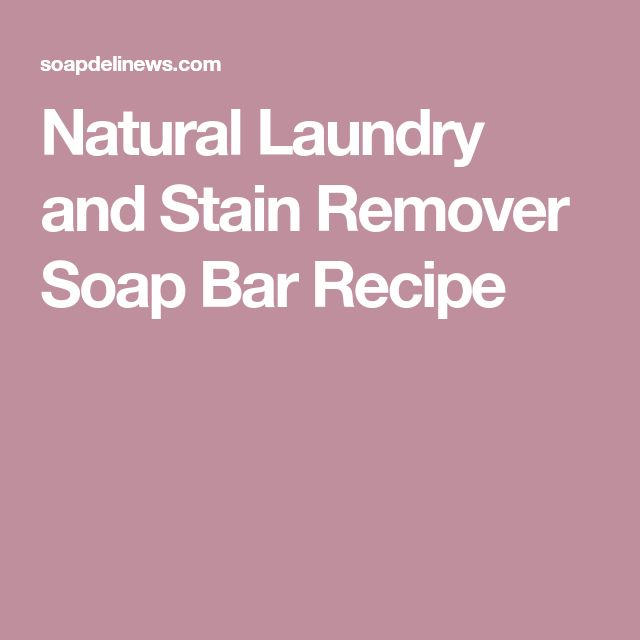 Natural Laundry and Stain Remover Soap Bar Recipe