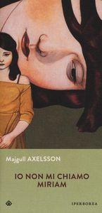 Libro Io non mi chiamo Miriam Majgull Axelsson
