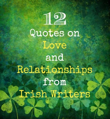 12 Quotes on Love and Relationships from Irish Writers...this is pretty cool. Check it out. -ANN  #ANNJANEcomingsoon
