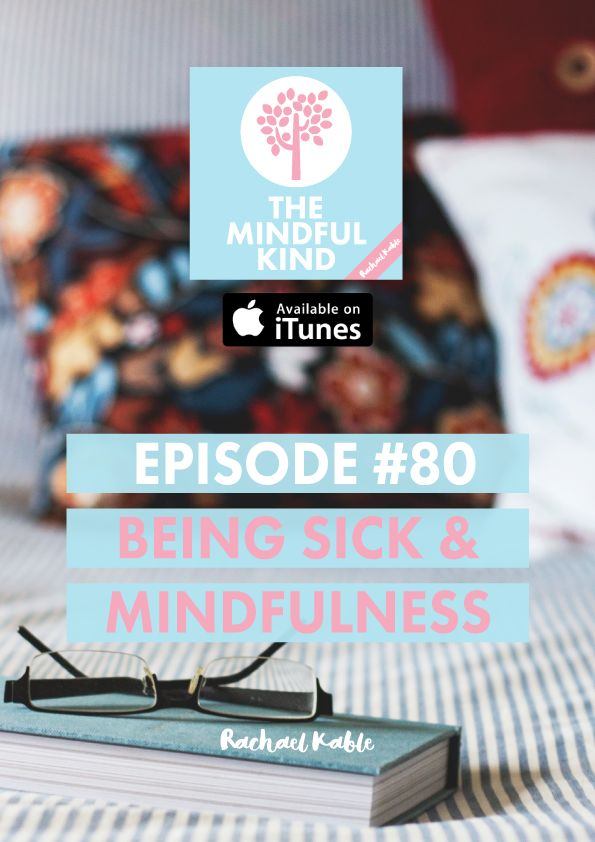 The Mindful Kind, episode 80: How to practice mindfulness and engage in self-care during times of sickness.